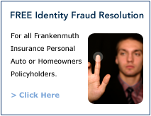 Free Identity Fraud Resolution | For all Frankenmuth Insurance Personal Auto or Homeowners Policyholders | Click Here